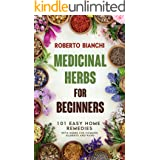 Medicinal Herbs for Beginners: 101 Easy Home Remedies with Herbs for Common Ailments and Pains