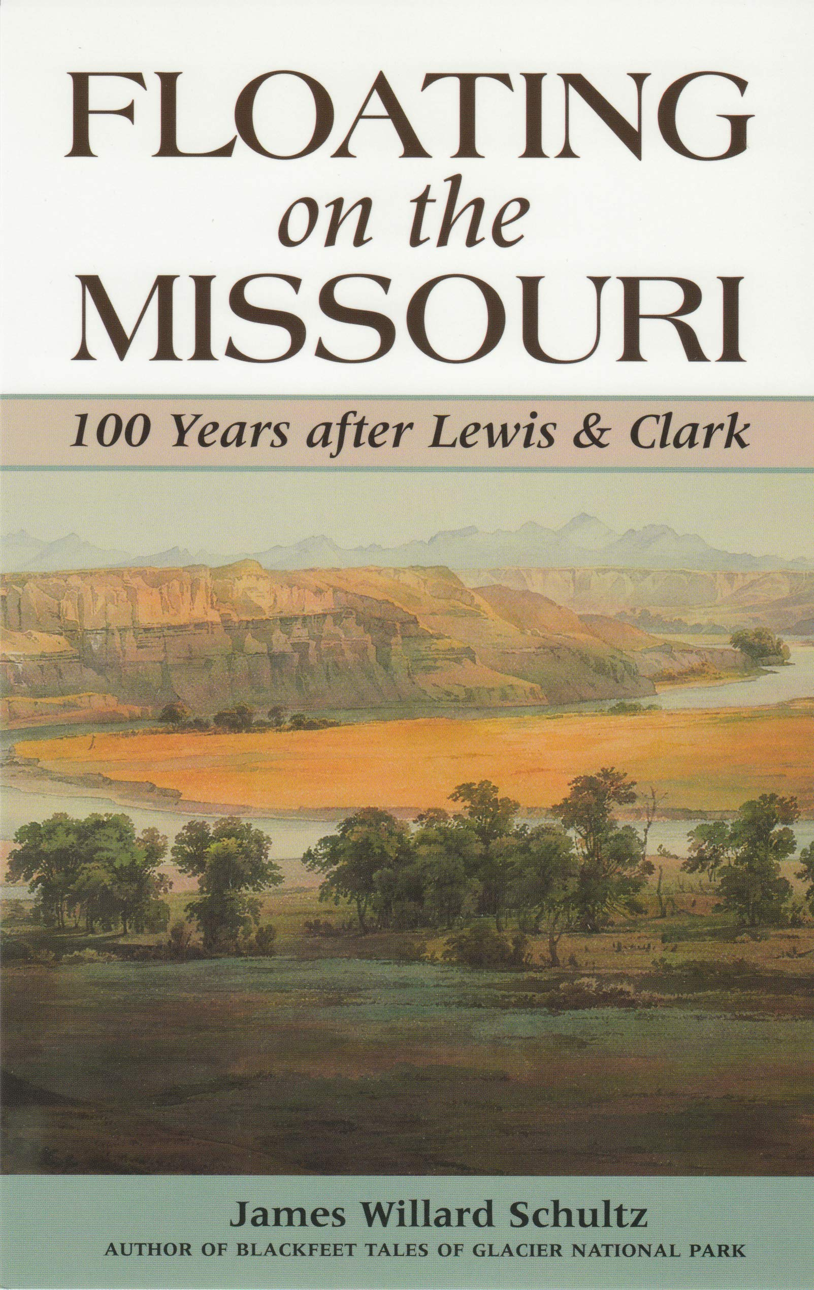 Floating on the Missouri: 100 Years After Lewis & Clark: James Willard  Schultz: 9781931832151: Amazon.com: Books