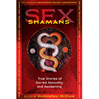 Sex Shamans: True Stories of Sacred Sexuality and Awakening