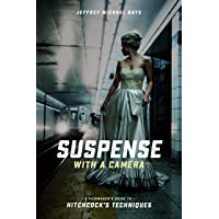 Suspense with a Camera: A Filmmaker's Guide to Hitchcock's Techniques