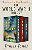 The World War II Trilogy: From Here to Eternity, The Thin Red Line, and Whistle