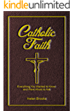 Catholic Faith: Everything You Wanted to Know and Were Afraid to Ask: A Catholic Catechism for Adults, Teens, and All Ages Showing Our Reasons for Faith, Hope, and Love