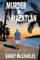 Murder in Mazatlan: A Peter Galloway Mystery (Peter Galloway Mysteries Book 3) Kindle Edition
