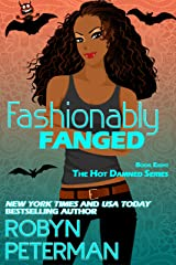 Fashionably Fanged: Book Eight, The Hot Damned Series Kindle Edition