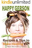Happy Gerson: Recipes And Tips to Make Healing Fun
