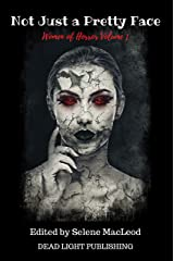 Not Just a Pretty Face: Women of Horror Volume 1 Kindle Edition