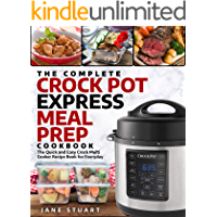 The Complete Crock Pot Express Meal Prep Cookbook: The Quick and Easy Crock Multi Cooker Recipe Book for Everyday (Crock Pot Express Cookbook 1)