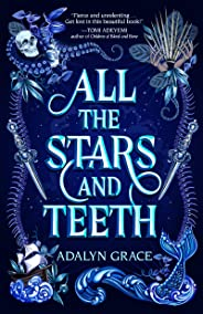 All the Stars and Teeth (All the Stars and Teeth Duology)