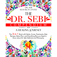 The Dr. Sebi Compendium • A Healing Journey: The 3 in 1 Book with Herbs, Cures, Treatments, Diet, Recipes, Detox Plan…