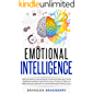Emotional Intelligence: Develop Empathy and Increase Your Emotional Agility for Leadership. Improve Your Social Skills to Be Successful at Work and Discover Why It Can Matter More Than IQ   EQ 2.0
