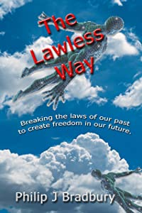 The Lawless Way: … An history, a possible future and living right now