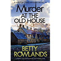 Murder at the Old House: A gripping and unputdownable cozy mystery novel (A Melissa Craig Mystery Book 10) (English Edition)