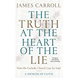 The Truth at the Heart of the Lie: How the Catholic Church Lost Its Soul