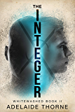 The Integer: A YA Sci-Fi Adventure (Whitewashed Book 2)