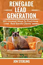 Renegade Lead Generation: 101 Unusual Ways To Find More Real Estate Clients