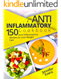 Anti-Inflammatory Cookbook: 150 Anti-Inflammatory Recipes to Lose Weight Fast