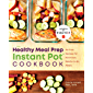 The Healthy Meal Prep Instant Pot® Cookbook: No-Fuss Recipes for Nutritious, Ready-to-Go Meals (English Edition)