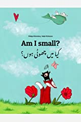 Am I small? کیا میں چھوٹی ہوں؟: Children's Picture Book English-Urdu (Dual Language/Bilingual Edition) (World Children's Book 90) Kindle Edition