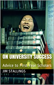 ON UNIVERSITY SUCCESS: Advice to First Year Scholars