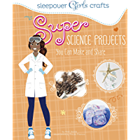 Super Science Projects You Can Make and Share (Sleepover Girls Crafts)
