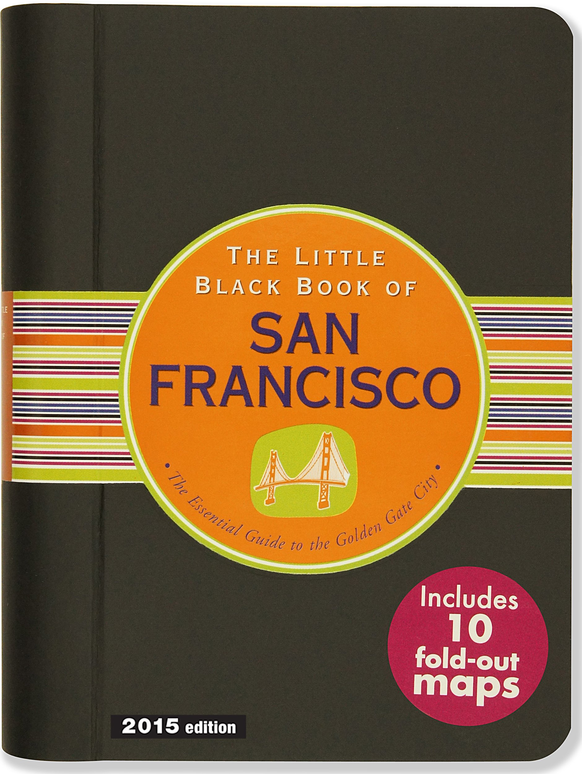 The Little Black Book of San Francisco, 2015 Edition: The Essential Guide to the Golden Gate City pdf epub