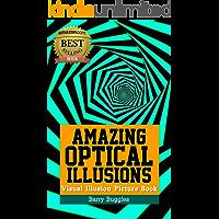 Amazing Optical Illusions: Visual Illusion Picture Book (Brain Teasers Books 1)