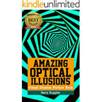 Amazing Optical Illusions: Visual Illusion Picture Book (Brain Teasers Books 1)