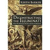 Deconstructing the Illuminati: What The Illuminati Really Is & How To Defeat It