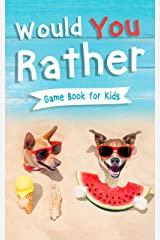 Would You Rather Book for Kids: Gamebook for Kids with 200+ Hilarious Silly Questions to Make You Laugh! Including Funny Bonus Trivias: Fun Scenarios For Family, Groups, Kids Ages 6, 7, 8, 9, 10, 12 Kindle Edition