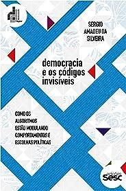 Democracia e os códigos invisíveis: como os algoritmos estão modulando comportamentos e escolhas políticas (Coleção Democrac