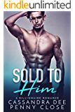 Sold to Him: A Billionaire Bad Boy Romance