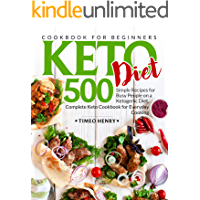Keto Diet Cookbook for Beginners: 500 Simple Recipes for Busy People on a Ketogenic Diet. Complete Keto Cookbook for Everyday Cooking