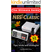 NES Classic: Ultimate Guide To The NES Classic: Tips, Tricks, and Strategies to all 30 Games (The Ultimate NES Guide Series) (English Edition)