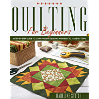 QUILTING FOR BEGINNERS: A Step-By-Step Guide To Learn Modern Quilting With Easy To Make Patterns (English Edition)