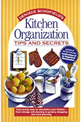 Kitchen Organization Tips and Secrets: Time-saving ways to streamline your kitchen - from storage and cleaning to grocery shopping and meal planning