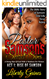 Pastor Samson's Secret Sins ACT 1: Rise of Samson: The Story Of A Strong Man of God With A Weakness For Women (Pastor's Secret Sins)