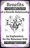 Benefits of a Hotwife Relationship: an Explanation for the Reluctant Wife: Benefits of a Hotwife Relationship (English Edition)