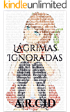 Lágrimas Ignoradas (Spanish Edition)