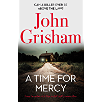 A Time for Mercy: Jake Brigance, lawyer hero of A Time to Kill and Sycamore Row, is back, in his toughest case ever