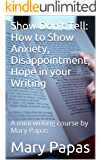 Show Don't Tell: How to Show Anxiety, Disappointment, Hope in your Writing: A Mini Writing Course