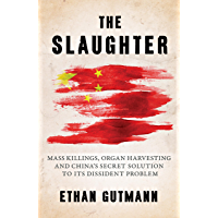 The Slaughter: Mass Killings, Organ Harvesting, and China's Secret Solution to Its Dissident Problem (English Edition)