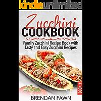 Zucchini Cookbook: Family Zucchini Recipe Book with Tasty and Easy Zucchini Recipes (Zucchini Tastes 3)