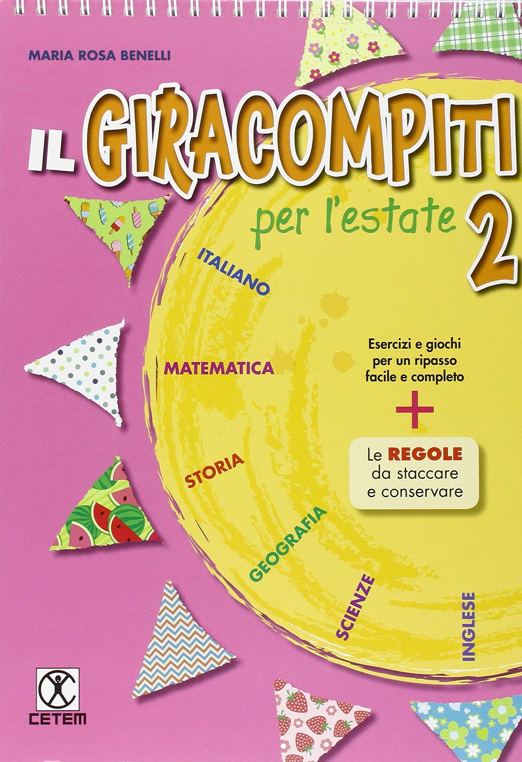 Il Giracompiti per l'estate. Per la Scuola elementare: 2 Copertina flessibile – 31 mag 2016 M. Rosa Benelli CETEM 8847305691 EDUCAZIONE