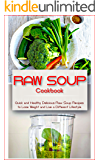 Raw Soup Cookbook: Quick and Healthy Delicious Raw Soup Recipes to Lose Weight and Live a Different Lifestyle