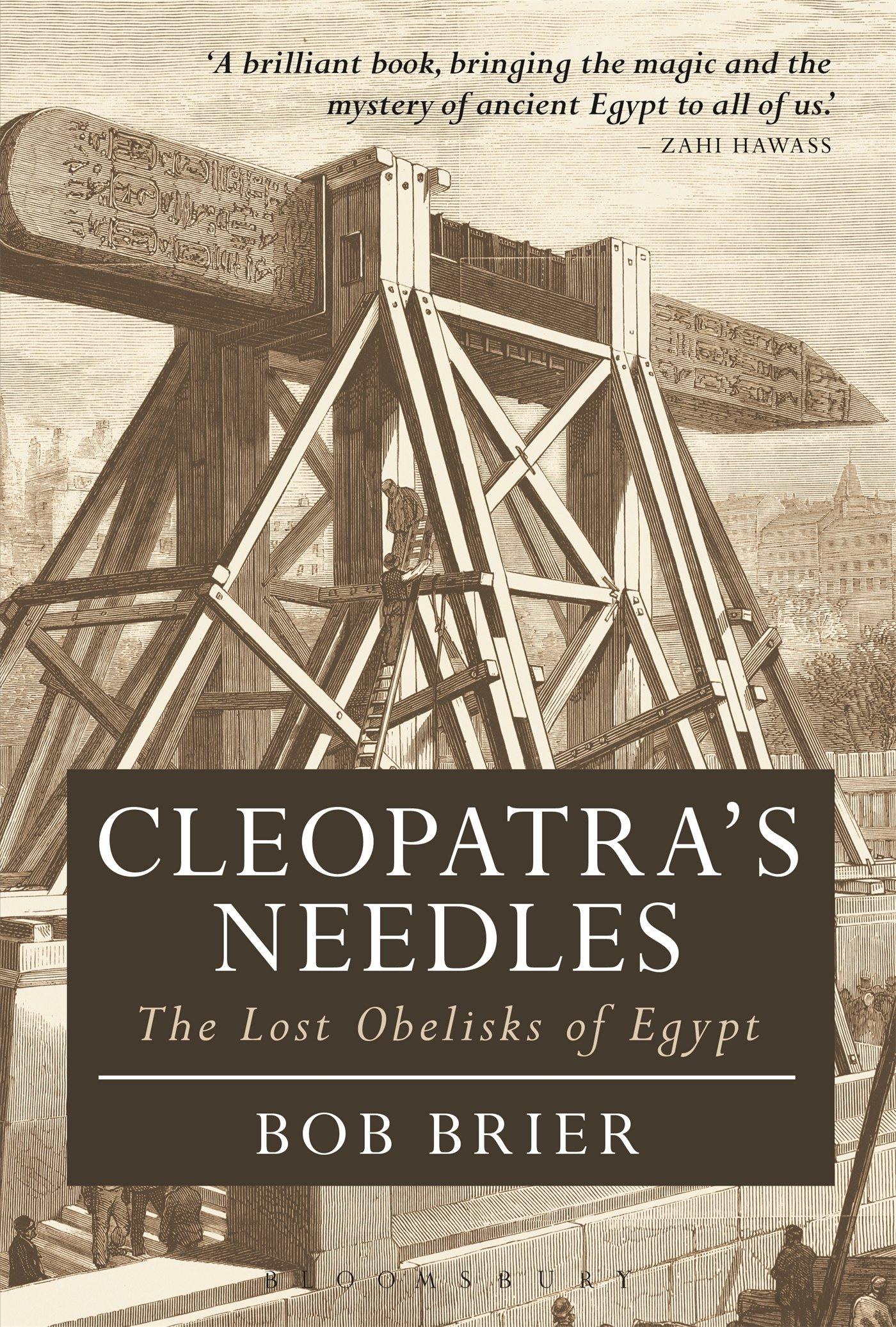 Cleopatra's Needles: The Lost Obelisks Of Egypt (bloomsbury Egyptology):  Bob Brier, Nicholas Reeves: 9781474242936: Amazon: Books