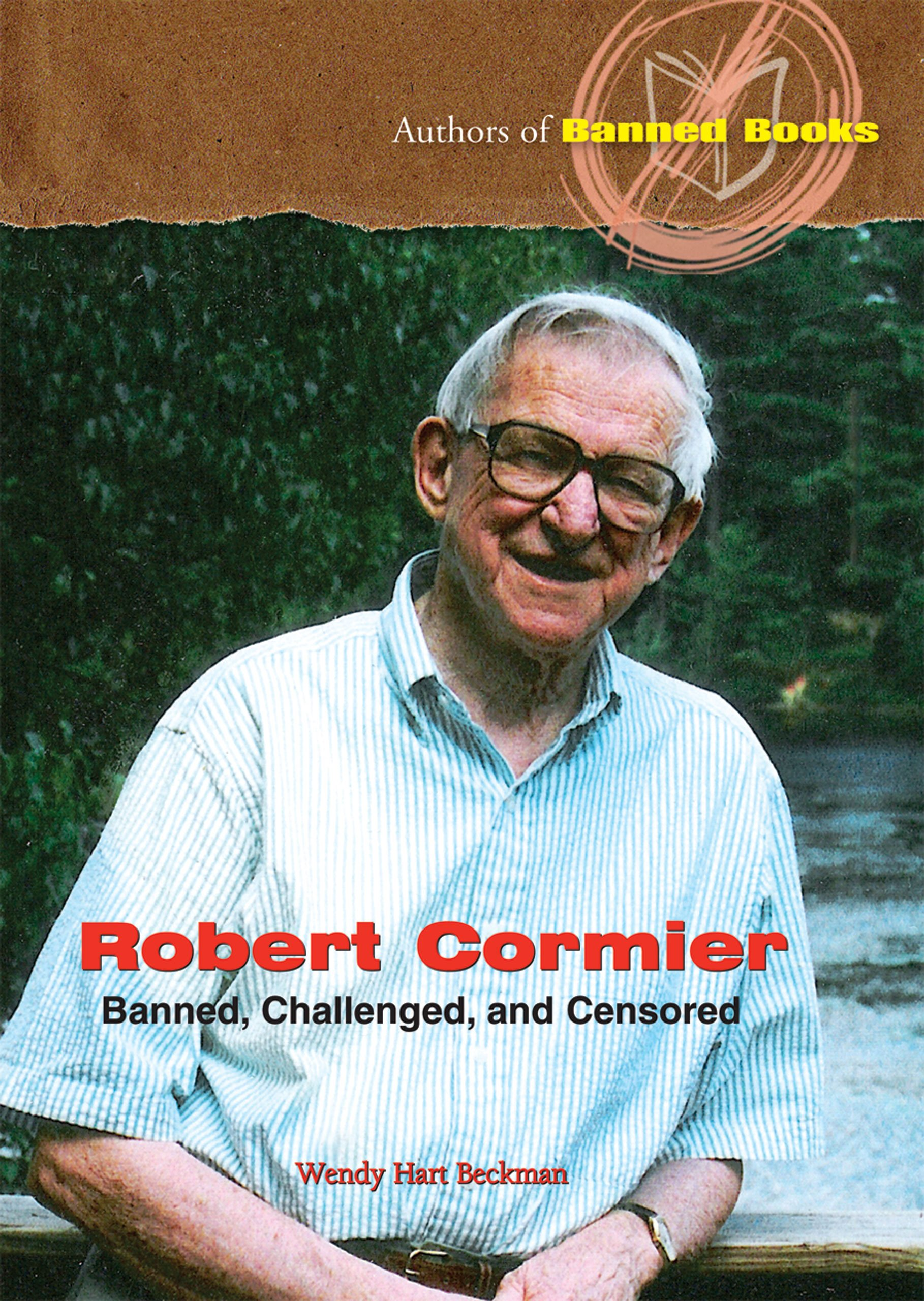 Robert Cormier: Banned, Challenged, and Censored (Authors of Banned Books)