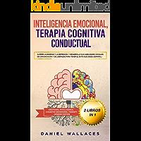 Inteligencia Emocional, Terapia Cognitiva Conductual: Supere la Ansiedad y la Depresión, y Desarrolle sus Habilidades Sociales, de Comunicación y de Liderazgo ... Behavioral Therapy - Spanish Edition)