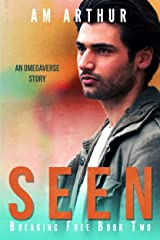 Seen: An Omegaverse Story (Breaking Free Book 2) Kindle Edition