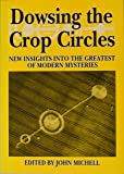Dowsing the Crop Circles: New Insights into the Greatest of Modern Mysteries