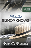Who the Bishop Knows (The Amish Bishop Mysteries Book 3)
